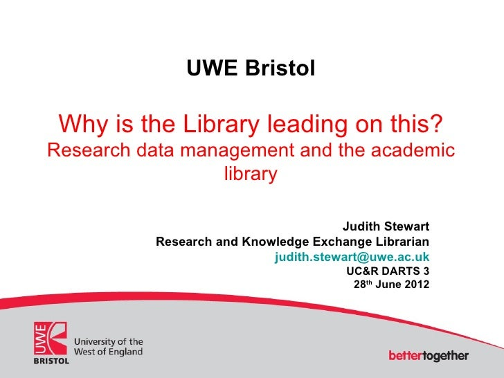 UWE Bristol Why is the Library leading on this?Research data management and the academic                  library         ...