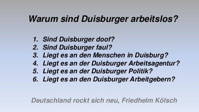 Warum sind Duisburger arbeitslos? Deutschland rockt sich neu, Friedhelm Kölsch 1. Sind Duisburger doof? 2. Sind Duisburger...