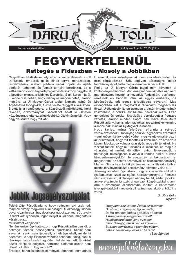 DARU TOLL Ingyenes közéleti lap III. évfolyam 3. szám 2013. július A lapítva 2011. Püspökladány Csapdában, kilátástalan he...