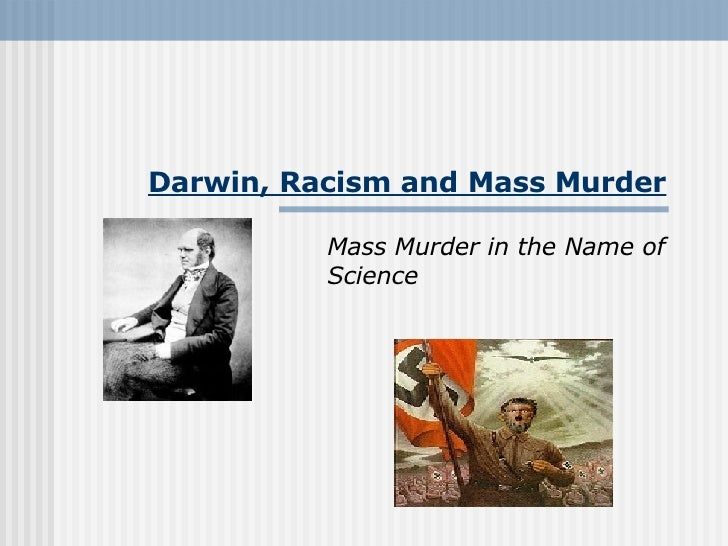 Darwin, Racism and Mass Murder Mass Murder in the Name of Science