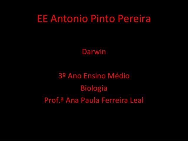 EE Antonio Pinto Pereira Darwin 3º Ano Ensino Médio Biologia Prof.ª Ana Paula Ferreira Leal