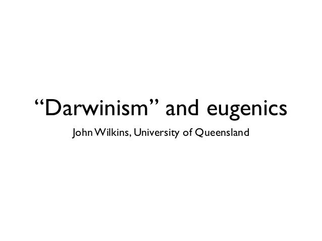 eugenics of darwinism Read the words of prominent race scientists — supporting racism, anti-semitism,  eugenics, social darwinism, and more.