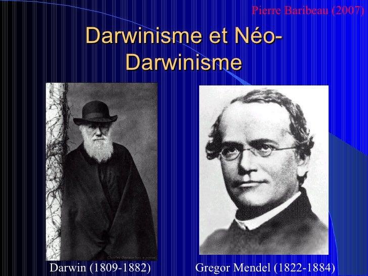 Darwinisme et Néo-Darwinisme Gregor Mendel (1822-1884) Darwin (1809-1882) Pierre Baribeau (2007)