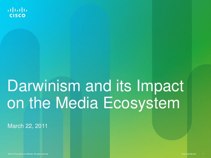 Darwinism and its Impacton the Media EcosystemMarch 22, 2011© 2010 Cisco and/or its affiliates. All rights reserved.   Cis...