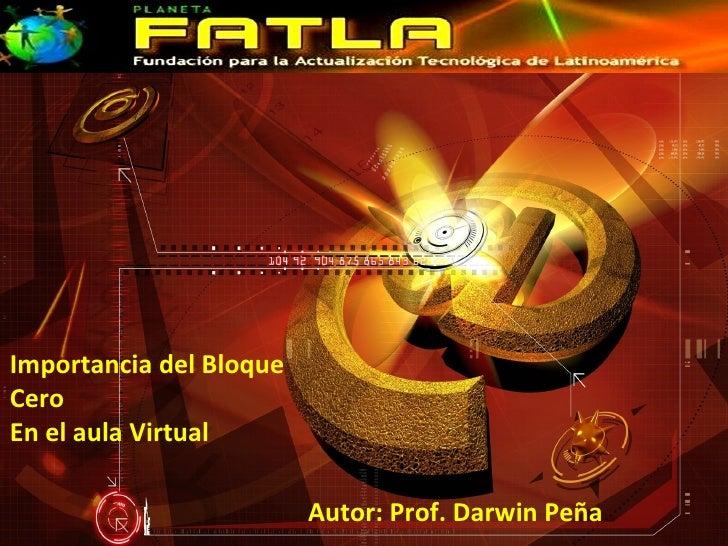 Importancia del BloqueCeroEn el aula Virtual                         Autor: Prof. Darwin Peña