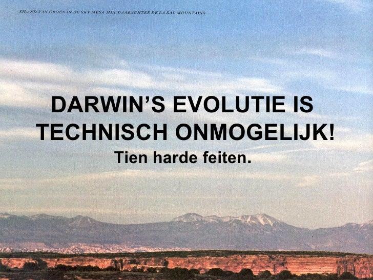 DARWIN'S EVOLUTIE IS  TECHNISCH ONMOGELIJK! Tien harde feiten .