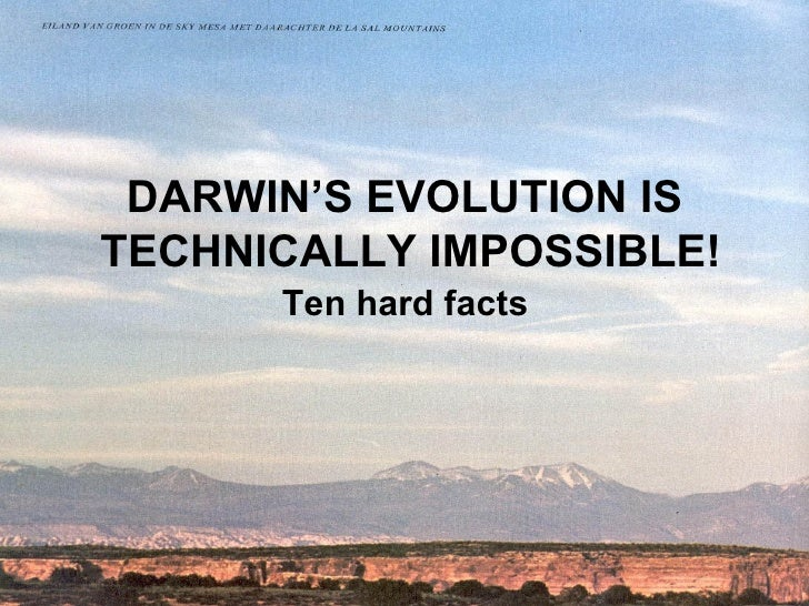 DARWIN'S EVOLUTION IS  TECHNICALLY IMPOSSIBLE! Ten hard facts