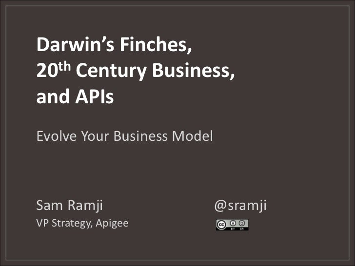 Darwin's Finches,20th Century Business,and APIs<br />Evolve Your Business Model<br />Sam Ramji				@sramji<br />VP Strategy...