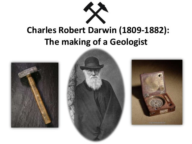 Charles Robert Darwin (1809-1882):The making of a Geologist