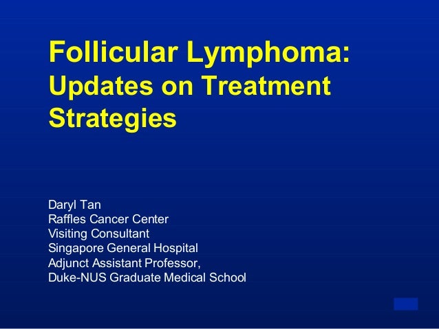 MJRMJR Follicular Lymphoma: Updates on Treatment Strategies Daryl Tan Raffles Cancer Center Visiting Consultant Singapore ...