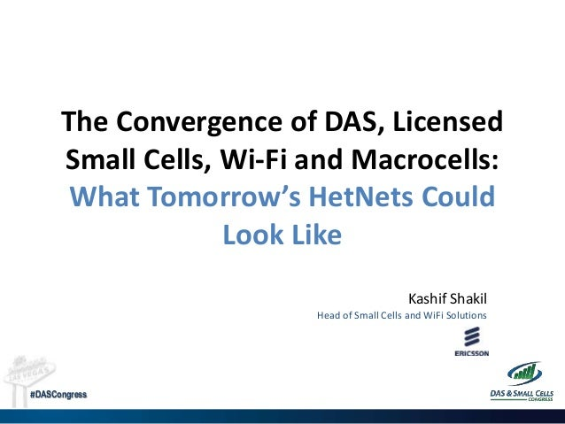 #DASCongress The Convergence of DAS, Licensed Small Cells, Wi-Fi and Macrocells: What Tomorrow's HetNets Could Look Like K...