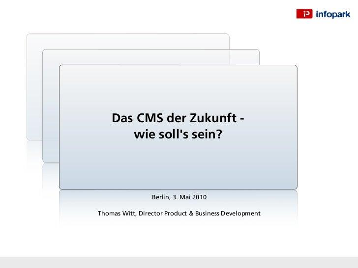 Das CMS der Zukunft -       wie solls sein?                 Berlin, 3. Mai 2010Thomas Witt, Director Product & Business De...