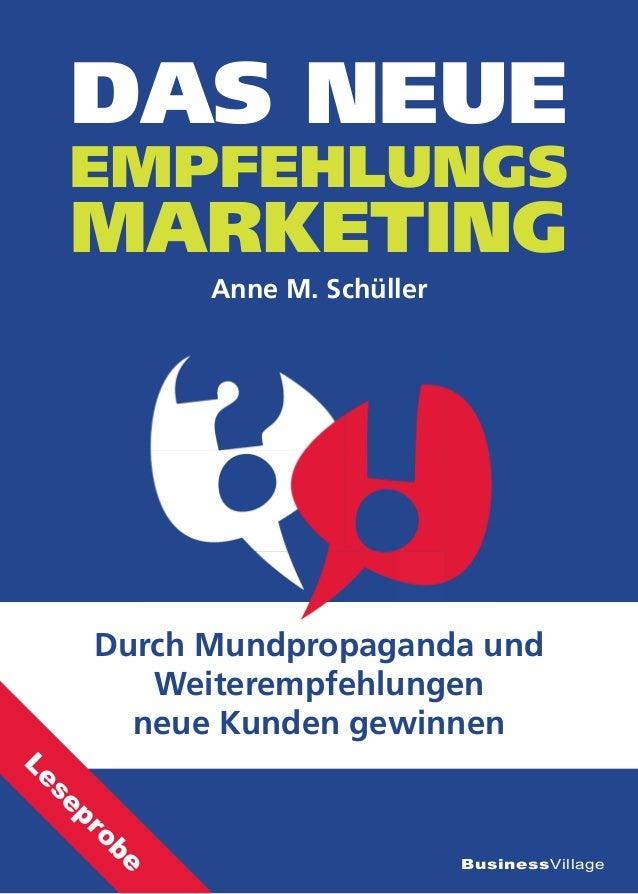 BusinessVillage Anne M. Schüller DAS NEUE EMPFEHLUNGS MARKETING Durch Mundpropaganda und Weiterempfehlungen neue Kunden ge...