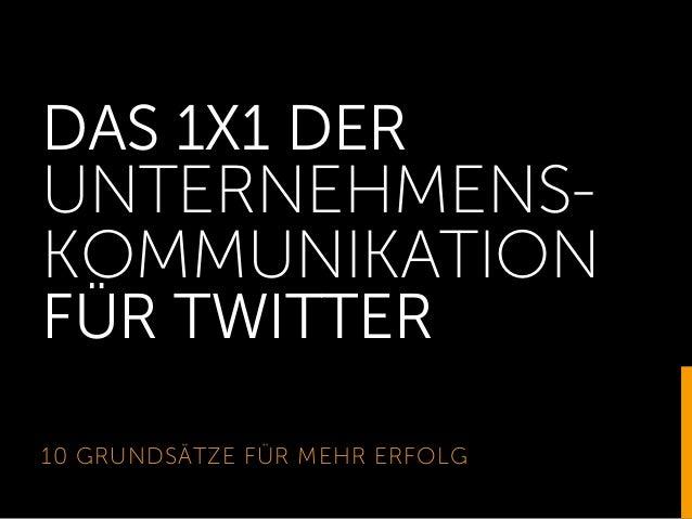 DAS 1X1 DER UNTERNEHMENS- KOMMUNIKATION FÜR TWITTER 10 GRUNDSÄTZE FÜR MEHR ERFOLG