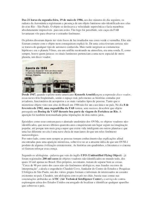 Das 21 horas da segunda-feira, 19 de maio de 1986, aos dez minutos do dia seguinte, os radares da Aeronáutica registraram ...
