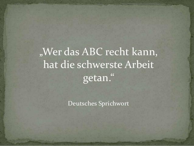 """""""Wer das ABC recht kann, hat die schwerste Arbeit getan."""" Deutsches Sprichwort"""