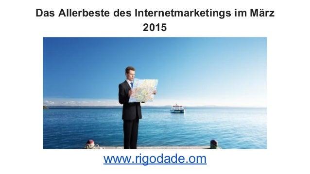 Das Allerbeste des Internetmarketings im März 2015 www.rigodade.om