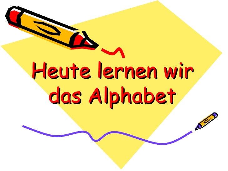 Heute lernen wir das Alphabet
