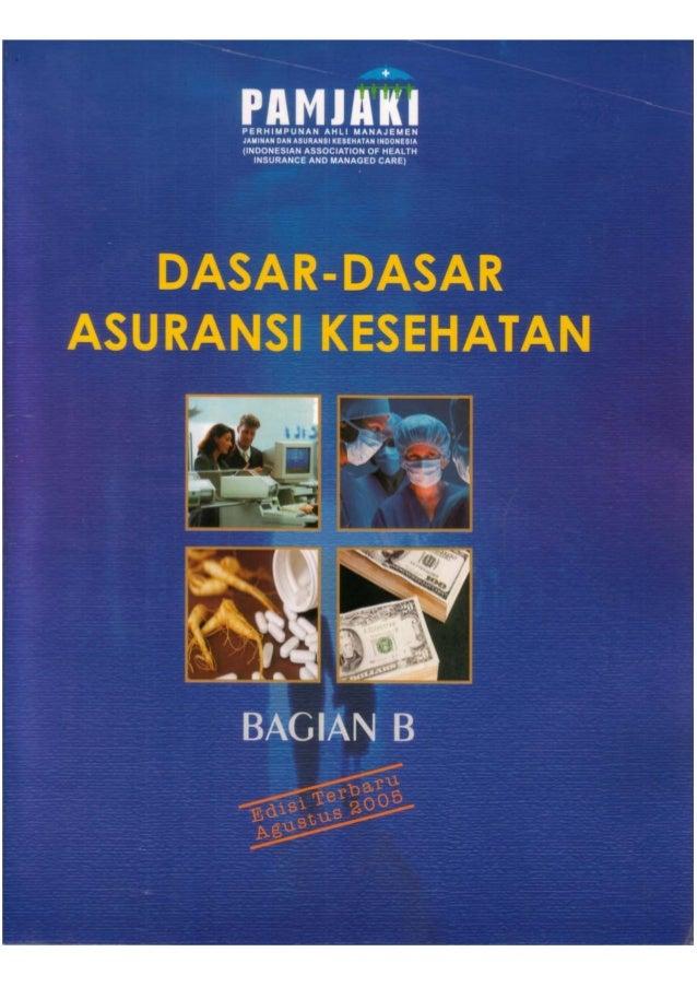 PERHIMPUNAN AHLI MANAJEMEN JAMINAN DAN ASURANSI KESEHATAN INDONESIA  DASAR-DASAR ASURANSI KESEHATAN BAGIAN - B  Edisi Agus...