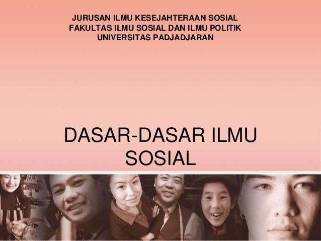 DASAR-DASAR ILMU SOSIAL JURUSAN ILMU KESEJAHTERAAN SOSIAL FAKULTAS ILMU SOSIAL DAN ILMU POLITIK UNIVERSITAS PADJADJARAN