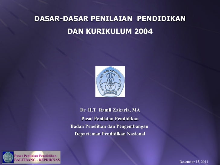 DASAR-DASAR PENILAIAN  PENDIDIKAN DAN KURIKULUM 2004 Dr. H.T. Ramli Zakaria, MA Pusat Penilaian Pendidikan Badan Penelitia...