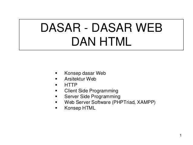 DASAR - DASAR WEB DAN HTML Konsep dasar Web Arsitektur Web HTTP Client Side Programming Server Side Programming Web Server...