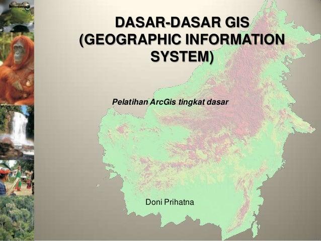 DASAR-DASAR GIS(GEOGRAPHIC INFORMATION        SYSTEM)   Pelatihan ArcGis tingkat dasar           Doni Prihatna