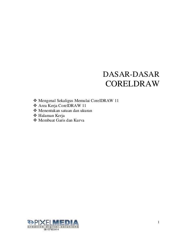 DASAR-DASAR                                CORELDRAWMengenal Sekaligus Memulai CorelDRAW 11Area Kerja CorelDRAW 11Menentuk...
