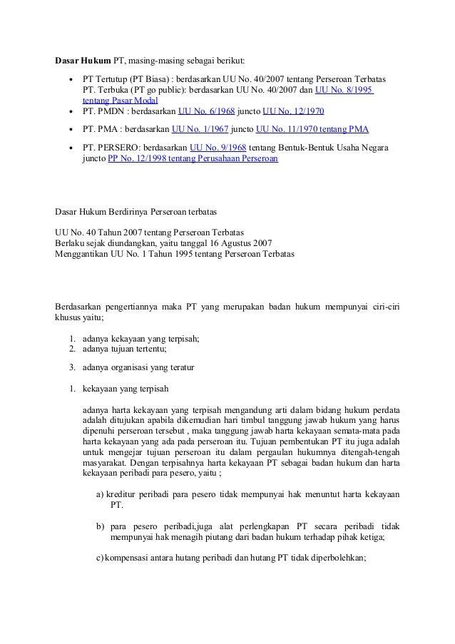 Dasar Hukum PT, masing-masing sebagai berikut: • PT Tertutup (PT Biasa) : berdasarkan UU No. 40/2007 tentang Perseroan Ter...