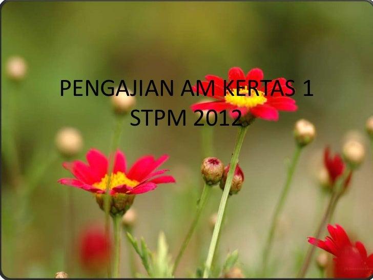 PENGAJIAN AM KERTAS 1     STPM 2012