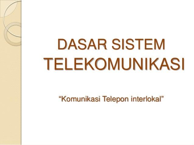 """DASAR SISTEM TELEKOMUNIKASI """"Komunikasi Telepon interlokal"""""""
