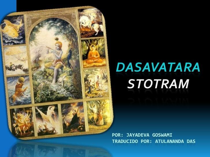 DASAVATARA <br />STOTRAM<br />Por: Jayadevagoswamitraducido por: atulananda das<br />
