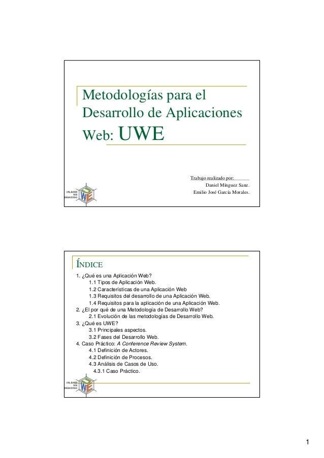 1 Metodologías para el Desarrollo de Aplicaciones Web: UWE Trabajo realizado por: Daniel Mínguez Sanz. Emilio José García ...