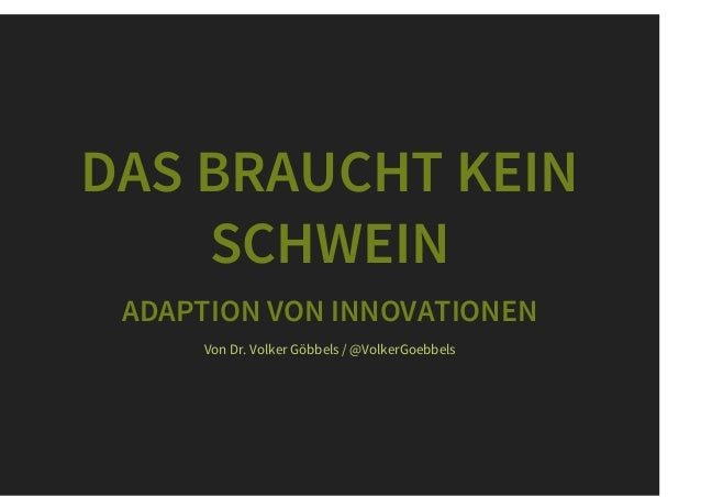 DAS BRAUCHT KEIN SCHWEIN ADAPTION VON INNOVATIONEN Von /Dr. Volker Göbbels @VolkerGoebbels