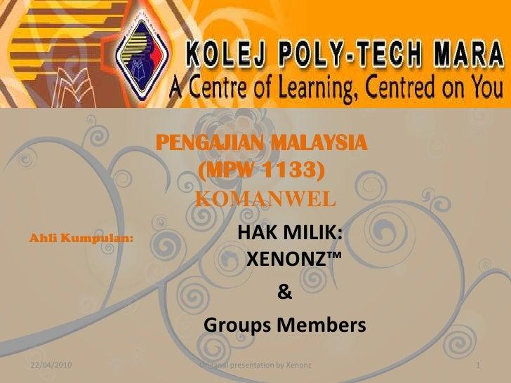 PENGAJIAN MALAYSIA<br />(MPW 1133)<br />KOMANWEL<br />Ahli Kumpulan:<br />22/04/2010<br />Origanal presentation by Xenonz<...