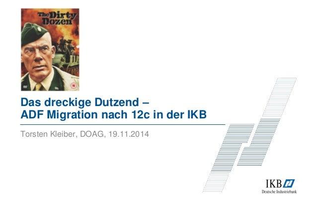 Das dreckige Dutzend –  ADF Migration nach 12c in der IKB  Torsten Kleiber, DOAG, 19.11.2014