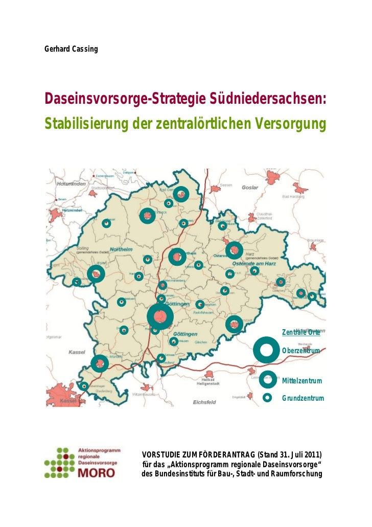 Gerhard CassingDaseinsvorsorge-Strategie Südniedersachsen:Stabilisierung der zentralörtlichen Versorgung                  ...