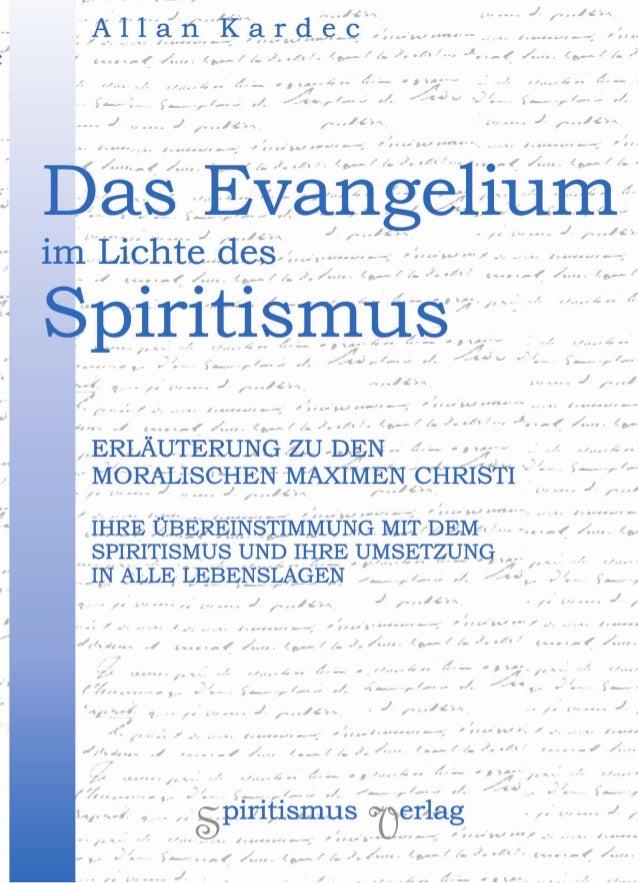 Allan KardecAllan Kardec Das EvangeliumDas Evangelium im Lichte desim Lichte des SpiritismusSpiritismus ERLÄUTERUNG ZU DEN...