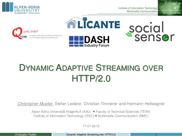 DYNAMIC ADAPTIVE STREAMING OVER HTTP/2.0 Christopher Mueller, Stefan Lederer, Christian Timmerer and Hermann Hellwagner Al...