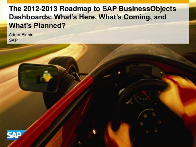 The 2012-2013 Roadmap to SAP BusinessObjectsDashboards: What's Here, What's Coming, andWhat's Planned?Adam BinnieSAP