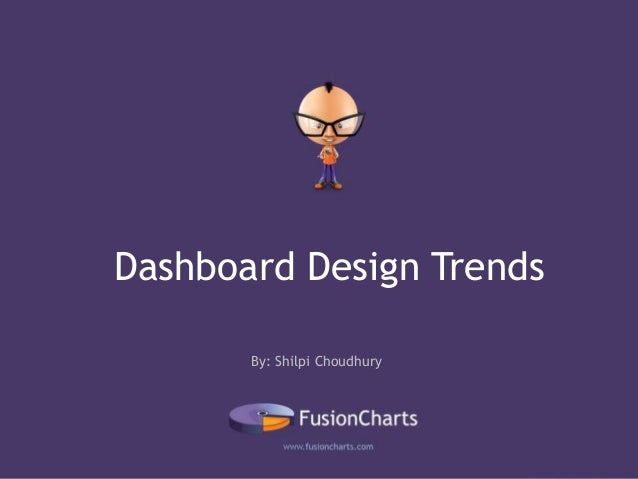 By: Shilpi Choudhury Dashboard Design Trends