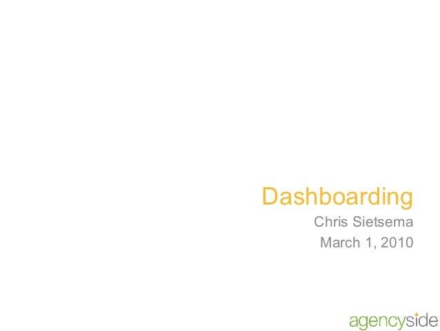 Dashboarding Chris Sietsema March 1, 2010