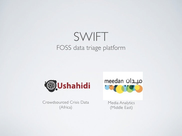 SWIFT        FOSS data triage platform     Crowdsourced Crisis Data   Media Analytics        (Africa)             (Middle ...