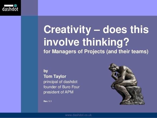 www.dashdot.co.uk by Tom Taylor principal of dashdot founder of Buro Four president of APM Rev. 1.1 Creativity – does this...