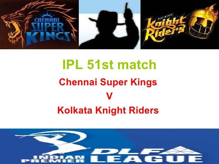 IPL 51st match Chennai Super Kings  V Kolkata Knight Riders