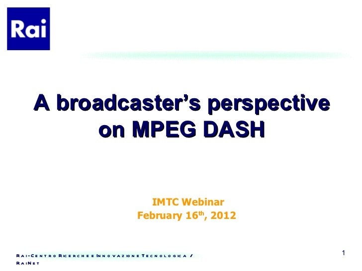 Broadcaster's perspective on MPEG DASH by RAI