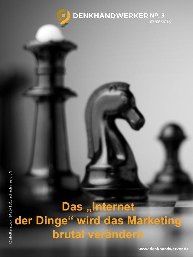 """03/06/2016 Das """"Internet der Dinge"""" wird das Marketing brutal verändern No. 3 www.denkhandwerker.de ©shutterstock_14267131..."""