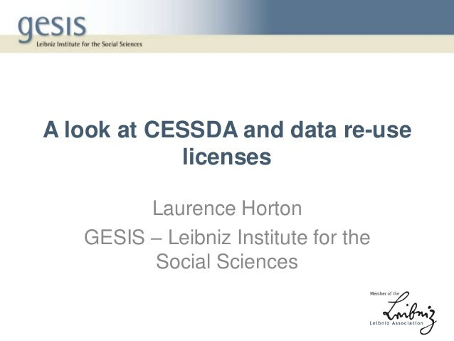 A look at CESSDA and data re-uselicensesLaurence HortonGESIS – Leibniz Institute for theSocial Sciences
