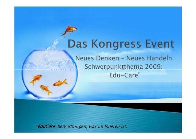 Neues Denken – Neues Handeln                               *        Schwerpunktthema 2009:               EduCare **EduCare...
