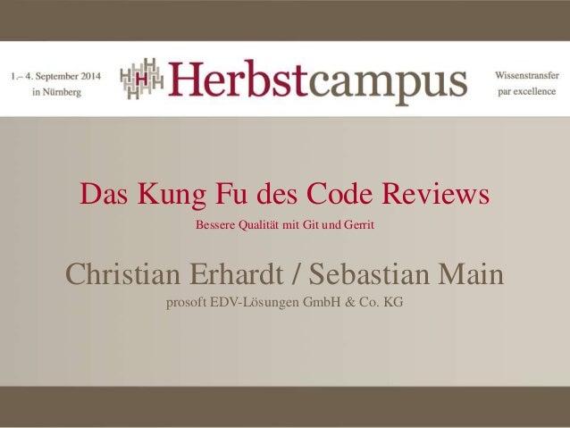 Das Kung Fu des Code Reviews Bessere Qualität mit Git und Gerrit Christian Erhardt / Sebastian Main prosoft EDV-Lösungen G...